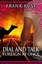 Dial and Talk Foreign at Once: Frank's Travel Memoirs, #3 by Frank Kusy