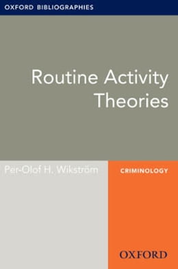 Book Routine Activity Theories: Oxford Bibliographies Online Research Guide by Per-Olof H. Wikström