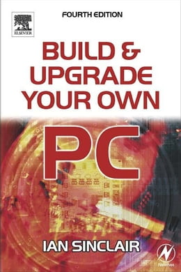 Book Build And Upgrade Your Own Pc by Sinclair, Ian