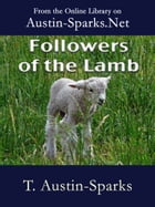Followers of the Lamb by T. Austin-Sparks