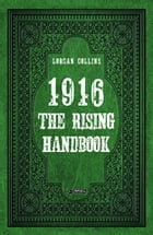 1916: The Rising Handbook by Lorcan Collins
