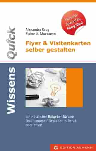 WissensQuick. Flyer & Visitenkarten selber gestalten: Ein nützlicher Ratgeber für den Do-it-yourself-Gestaltaltung in Beruf und privat. Inclusive Special zu Feng Shui