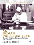 An Indian Political Life: Charan Singh and Congress Politics, 1957 to 1967 by Paul R. Brass