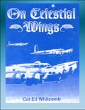 On Celestial Wings: Navigators of the First Global Air Force - First Army Air Corps Navigational Class, Clark Field Attack, Corregidor, B-29 Super Fortress, FDR Presidential Airplane, Bataan 2d25e3e2-f2ad-497e-9ef7-7a103e739aed