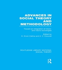 Advances in Social Theory and Methodology (RLE Social Theory): Toward an Integration of Micro- and…