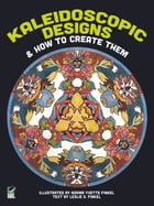 Kaleidoscopic Designs and How to Create Them by Norma Y. and Leslie G. Finkel