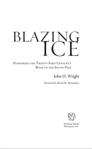 Blazing Ice: Pioneering the Twenty-first Century�s Road to the South Pole
