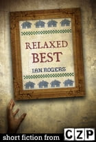 Relaxed Best: Short Story by Ian Rogers