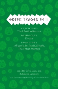 Greek Tragedies 2: Aeschylus: The Libation Bearers; Sophocles: Electra; Euripides: Iphigenia among…