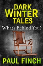 What's Behind You (Dark Winter Tales) by Paul Finch