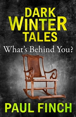 Book What's Behind You (Dark Winter Tales) by Paul Finch