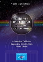 Building a Roll-Off Roof or Dome Observatory: A Complete Guide for Design and Construction