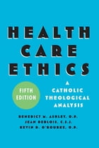Health Care Ethics: A Catholic Theological Analysis, Fifth Edition