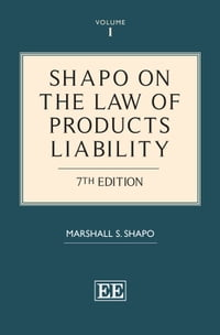 Shapo on The Law of Products Liability: 7th Edition
