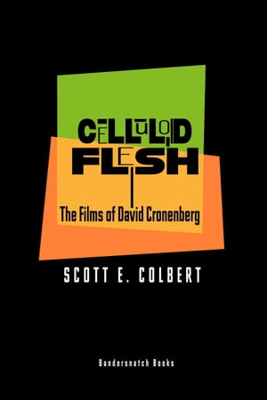 Celluloid Flesh: The Films of David Cronenberg