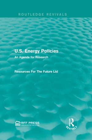 U.S. Energy Policies (Routledge Revivals) An Agenda for Research