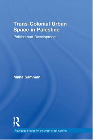 Trans-Colonial Urban Space in Palestine Politics and Development