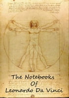 The Notebooks Of Leonardo Da Vinci Volume 1 by Jean Paul Richter