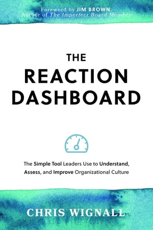 The REACTION Dashboard: The simple tool leaders use to understand, assess, and improve organizational culture. by Chris Wignall