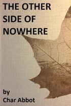 The Other Side of Nowhere by Char Abbot