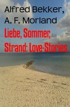 Liebe, Sommer, Strand: Love-Stories by Alfred Bekker