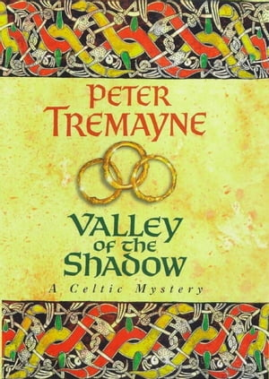 Valley of the Shadow (Sister Fidelma Mysteries Book 6): A fascinating Celtic mystery of deadly deceit by Peter Tremayne