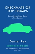 Checkmate or Top Trumps: Cuba's Geopolitical Game of the Century by Daniel Rey