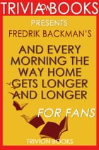 And Every Morning the Way Home Gets Longer and Longer by Fredrik Backman , Conversation Starters by Trivia-On-Books