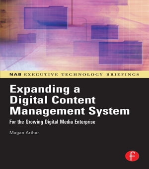 Expanding a Digital Content Management System for the Growing Digital Media Enterprise