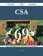 CSA 69 Success Secrets - 69 Most Asked Questions On CSA - What You Need To Know