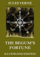 The Begum's Fortune: Extended Annotated & Illustrated Edition by Jules Verne