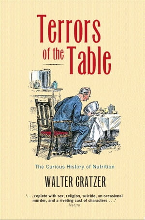 Terrors of the Table The Curious History of Nutrition