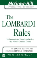 The Lombardi Rules : 26 Lessons from Vicni Lombardi--The World's Greatest Coach: 26 Lessons from…
