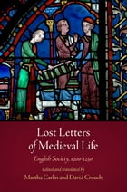Lost Letters of Medieval Life: English Society, 1200-1250 by Martha Carlin