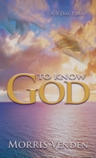 To Know God by Morris L. Venden