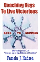 Coaching Keys to Live Victorious by Pamela Hudson