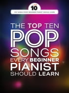 The Top Ten Pop Songs Every Beginner Pianist Should Learn by Wise Publications