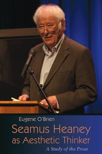 Seamus Heaney as Aesthetic Thinker: A Study of the Prose