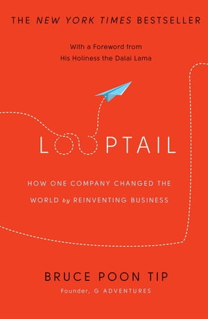 Looptail How One Company Changed the World by Reinventing Business