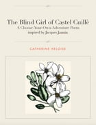 The Blind Girl of Castel Cuillè: A choose-your-own-adventure poem inspired by Jacques Jasmin: Inspired by Jacques Jasmin by Catherine Heloise