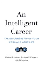 An Intelligent Career: Taking Ownership of Your Work and Your Life by Michael B. Arthur