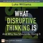 What Disruptive Thinking Is, and Why You Should Be Doing It by Luke Williams