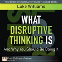 Book What Disruptive Thinking Is, and Why You Should Be Doing It by Luke Williams