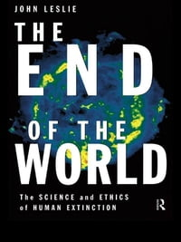 The End of the World: The Science and Ethics of Human Extinction