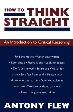 How to Think Straight An Introduction to Critical Reasoning