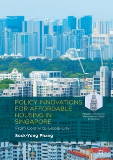 Policy Innovations for Affordable Housing In Singapore: From Colony to Global City