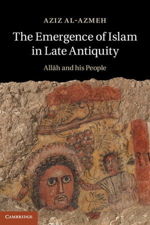 The Emergence of Islam in Late Antiquity Allah and His People