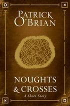 Noughts and Crosses: A Short Story by Patrick O'Brian