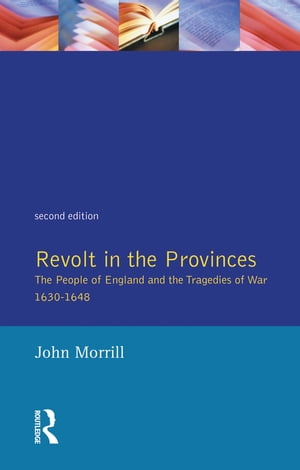 Revolt in the Provinces The People of England and the Tragedies of War 1634-1648