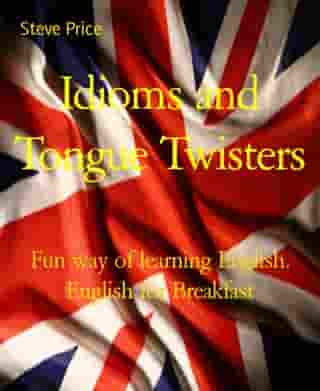 Idioms and Tongue Twisters: Fun way of learning English. English for Breakfast by Steve Price